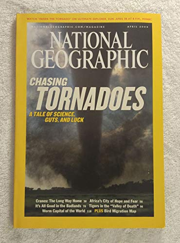 Chasing Tornadoes - A Tale of Science, Guts & Luck - National Geographic Magazine - April 2004 - Africa's City of Hope & Fear, The Badlands, Worm Capital of the World, Bird Migration Map