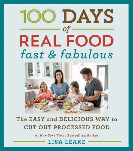 100 Days of Real Food: Fast & Fabulous: The Easy and Delicious Way to Cut Out Processed Food by Lisa Leake cover