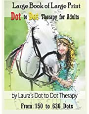 Large Book of Large Print Dot to Dot Therapy for Adults from 150 to 636 Dots: Relaxing Puzzles to Color and Calm