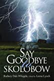 Say Goodbye to Skolobow, Rodney Dale Whipple, 0595315666