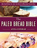 baking 100 everyday recipes - The Paleo Bread Bible: More Than 100 Grain-Free, Dairy-Free Recipes for Wholesome, Delicious Bread