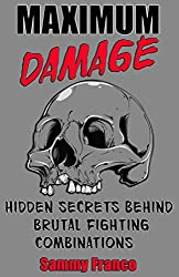 Maximum Damage: Hidden Secrets Behind Brutal Fighting Combinations (English Edition)