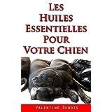 Les huiles essentielles pour votre Chien: Des remèdes naturels et sûrs pour votre chien ou votre chiot (French Edition)