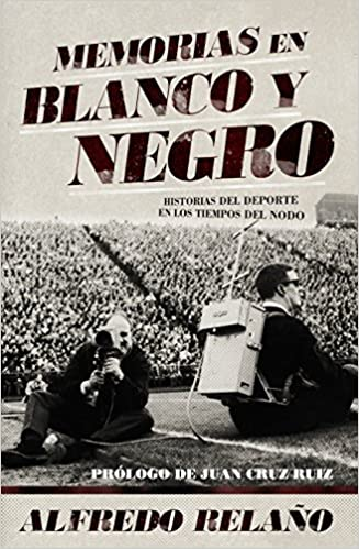 Memorias en blanco y negro (Spanish Edition): Alfredo Relano: 9788415242642: Amazon.com: Books