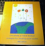 Children and Their World : Strategies for Teaching Social Studies, Welton, David A. and Mallan, John T., 0395755891