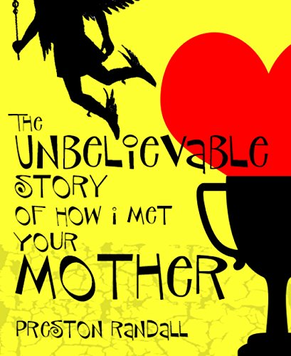 The Unbelievable Story of How I Met Your Mother (English Edition)
