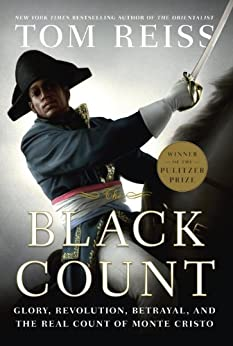 The Black Count: Glory, Revolution, Betrayal, and the Real Count of Monte Cristo (Pulitzer Prize for Biography) by [Reiss, Tom]