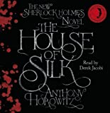 The House of Silk: The New Sherlock Holmes Novel by Horowitz, Anthony on 01/11/2011 Unabridged edition