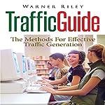 Traffic Guide: The Methods for Effective Traffic Generation | Warner Riley