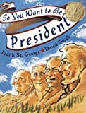 So You Want to Be President by Judith St. George (2000) Paperback