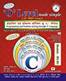 O Level Made Simple: Programming and Problem Solving through 'C' Language (M3-R4) (With CD)