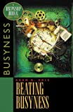 Beating Busyness, NavPress Staff and Adam R. Holz, 1576831558
