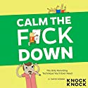 Calm the F*ck Down: The Only Parenting Technique You'll Ever Need Audiobook by David Vienna Narrated by David Vienna