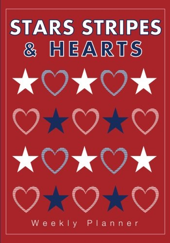 Stars, Stripes and Hearts Weekly Planner: 7 inch x 10 inch Undated Weekly Planner/Organizer with Habit Tracker (Planner and Organizer with 2018 & 2019 Calendars)