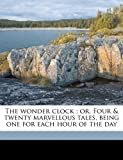 The Wonder Clock; or, Four and Twenty Marvellous Tales, Being One for Each Hour of the Day, Howard Pyle and Katharine Pyle, 1177104954