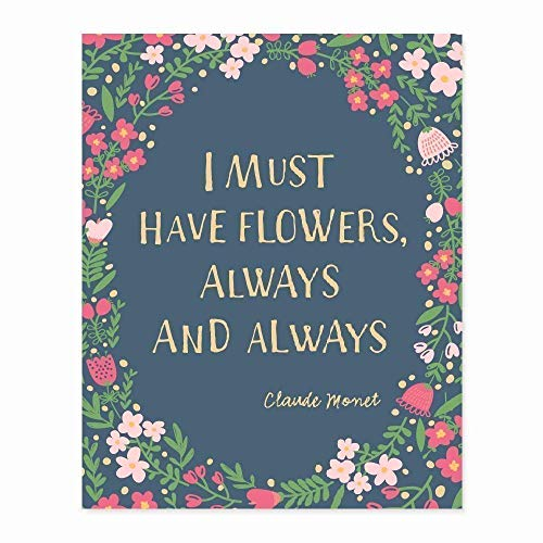 Floral Quote Art Poster Print: I Must Have Flowers Always & Always ~ Claude Monet, 8x10 in. by Color And Flair