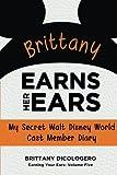 disney cast member book - Brittany Earns Her Ears: My Secret Walt Disney World Cast Member Diary (Earning Your Ears) (Volume 5)