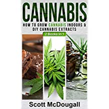 Cannabis: 2 Books In 1 - How To Grow Cannabis Indoors & DIY Cannabis Extracts