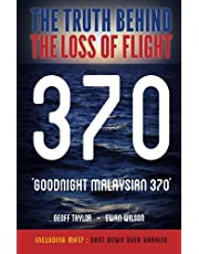 """""""Goodnight Malaysian 370"""": The Truth Behind The Loss of Flight 370"""