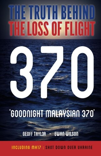 """Goodnight Malaysian 370"": The Truth Behind The Loss of Flight 370"