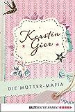 Die Mütter-Mafia: Roman (German Edition)