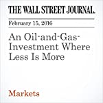 An Oil-and-Gas-Investment Where Less Is More | Spencer Jakab