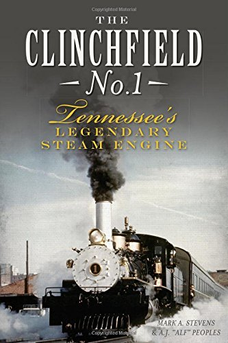 The Clinchfield No. 1: Tennessee's Legendary Steam Engine (Transportation)