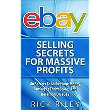 eBay Selling Secrets For Massive Profits: 40 Secrets To Make Huge Money Buying At Thrift Stores And Reselling On eBay (eBay Selling, Online Business, eBay ... Make Money With eBay, Digital Entrepreneur)