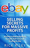 eBay Selling Secrets For Massive Profits: 40 Secrets To Make Huge Money Buying At Thrift Stores And Reselling On eBay (eBay Selling, Online Business, eBay ... Make Money With eBay, Digital Entrepreneur)