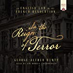 In the Reign of Terror: An English Lad in the French Revolution | George Alfred Henty