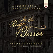 In the Reign of Terror: An English Lad in the French Revolution Audiobook by George Alfred Henty Narrated by Jim Hodges