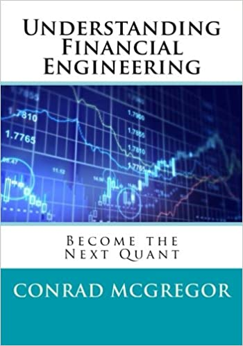Understanding Financial Engineering: Become the Next Quant: Conrad