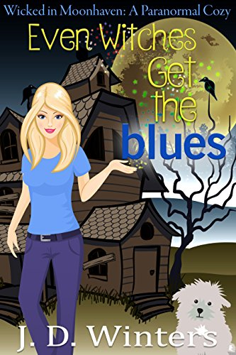 Even Witches Get the Blues (Wicked in Moonhaven~A Paranormal Cozy Book 1) by [Winters, J.D.]