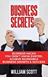 img - for Business Secrets: Business Hacks You Didn't Know Existed: Achieve Incredible- Business Growth & Success (marketing secrets, marketing strategy, business plan, passive income, Book 1) book / textbook / text book
