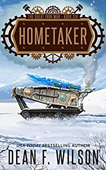 Hometaker: A Steampunk Dystopian Action Adventure (The Great Iron War, Book 6) by [Wilson, Dean F.]