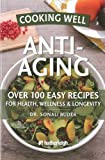 Cooking Well: Anti-Aging: Over 100 Easy Recipes for Health, Wellness & Longevity