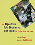 AI Algorithms, Data Structures, and Idioms in Prolog, Lisp, and Java, Luger, George F. and Stubblefield, William A., 0136070477