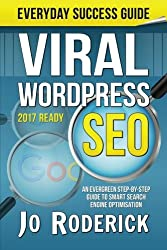 Viral WordPress SEO: An Evergreen Step-By-Step Guide to Smart Search Engine Optimisation (Everyday Success Guides) (Volume 1)