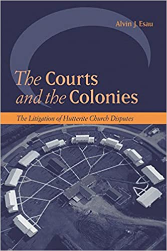 The Courts and the Colonies The Litigation of Hutterite Church Disputes