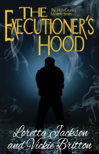The Executioner's Hood (The High Country Mystery Series Book 4) by [Britton, Vickie, Jackson, Loretta]