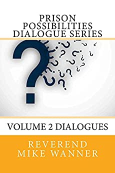 Prison Possibilities Dialogue Series: Volume 2 Dialogues by [Wanner, Reverend Mike]