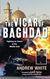 The Vicar of Baghdad: Fighting for Peace in the Middle East by White, Andrew (2009) Paperback Livre Pdf/ePub eBook
