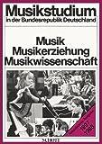 Musikstudium in der Bundesrepublik Deutschland. Musik - Musikerziehung - Musikwissenschaft. Studienführer
