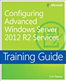 img - for Training Guide Configuring Advanced Windows Server 2012 R2 Services (MCSA) (Microsoft Press Training Guide) book / textbook / text book