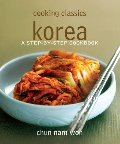 Korea: A Step-By-Step Cookbook by Chun Nam Won