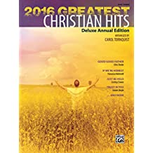2016 Greatest Christian Hits: Deluxe Annual Easy Piano Edition (Greatest Hits)