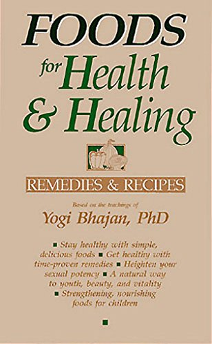 Foods for Health and Healing: Remedies and Recipes based on the teachings of Yogi Bhajan by [Yogi Bhajan]