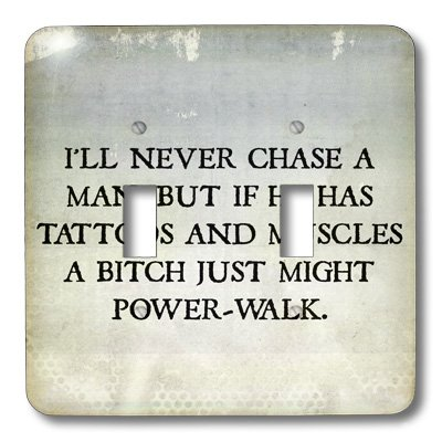 Xander funny quotes - Ill never chase a man but if he has tattoos a bitch might power walk - Light Switch Covers - double toggle switch (lsp_201901_2)