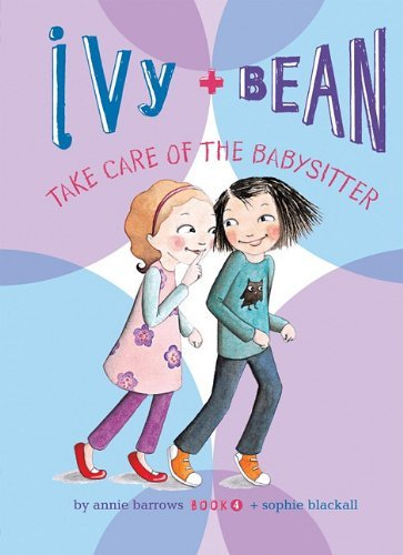 Ivy + Bean Take Care of the Babysitter by Annie Barrows (2011-08-06) (Ivy Bean Take Care Of The Babysitter)