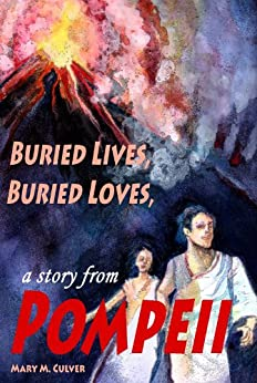 Buried Lives, Buried Loves - A Story from Pompeii by [Culver, Mary M.]